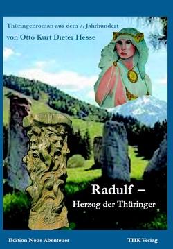 Radulf – Herzog der Thüringer von Hesse,  Otto Kurt Dieter
