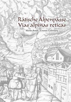 Rätische Alpenpässe – Vias alpinas reticas von Bundi,  Martin, Collenberg,  Cristian