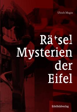 Rätsel und Mysterien der Eifel von Magin,  Ulrich
