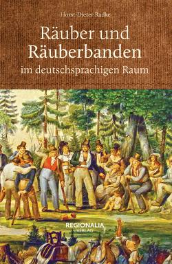 Räuber und Räuberbanden im deutschsprachigen Raum von Radke,  Horst-Dieter