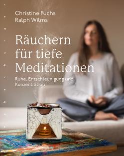 Räuchern für tiefe Meditationen von Fuchs,  Christine, Wilms,  Ralph