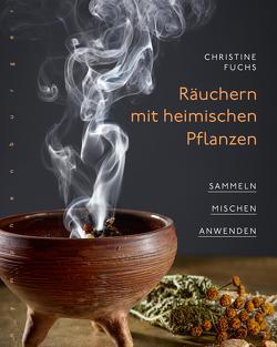 Räuchern mit heimischen Pflanzen von Fuchs,  Christine