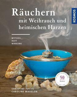 Räuchern mit Weihrauch und heimischen Harzen von Fuchs,  Christine, Maxelon,  Caroline