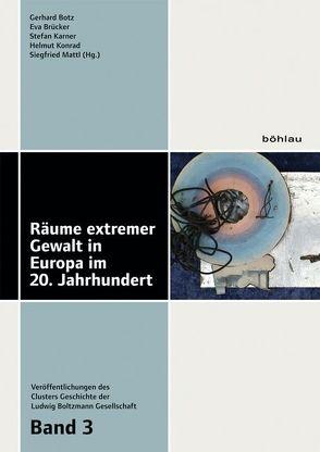 Räume extremer Gewalt in Europa im 20. Jahrhundert von Botz,  Gerhard, Brücker,  Eva, Konrad,  Helmut, Mattl,  Siegfried