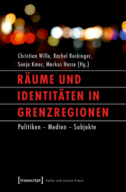 Räume und Identitäten in Grenzregionen von Hesse,  Markus, Kmec,  Sonja, Reckinger,  Rachel, Wille,  Christian