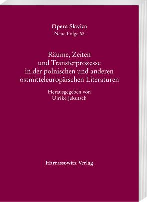 Räume, Zeiten und Transferprozesse in der polnischen und anderen ostmitteleuropäischen Literaturen von Jekutsch,  Ulrike