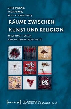 Räume zwischen Kunst und Religion von Berger,  Peter A., Klie,  Thomas, Mickan,  Antje