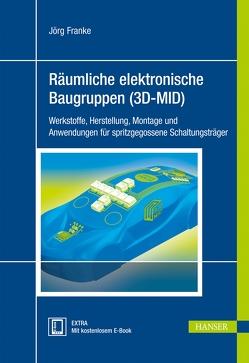 Räumliche elektronische Baugruppen (3D-MID) von Franke,  Jörg