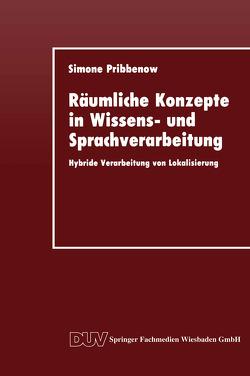 Räumliche Konzepte in Wissens- und Sprachverarbeitung von Pribbenow,  Simone