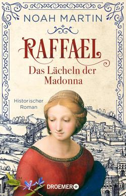 Raffael – Das Lächeln der Madonna von Martin,  Noah