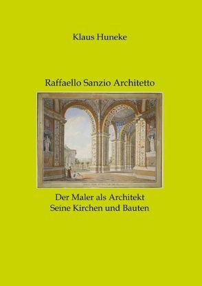 Raffaello Sanzio Architetto von Huneke,  Klaus