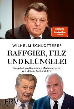 Raffgier, Filz und Klüngelei von Schlötterer,  Wilhelm