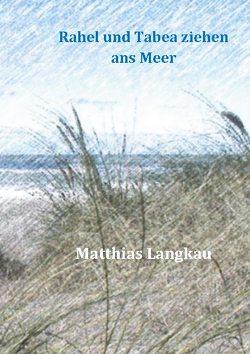 Rahel und Tabea ziehen ans Meer von Langkau,  Matthias