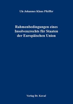 Rahmenbedingungen eines Insolvenzrechts für Staaten der Europäischen Union von Pfeiffer,  Ule Johannes Klaus