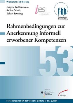 Rahmenbedingungen zur Anerkennung informell erworbener Kompetenzen in der Berufsbildung von Loebe,  Herbert, Severing,  Eckart