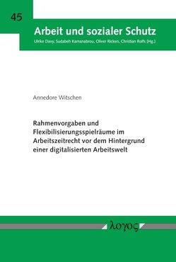 Rahmenvorgaben und Flexibilisierungsspielräume im Arbeitszeitrecht vor dem Hintergrund einer digitalisierten Arbeitswelt von Witschen,  Annedore