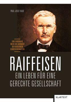 Raiffeisen: Ein Leben für eine gerechte Gesellschaft von Raue,  Paul-Josef