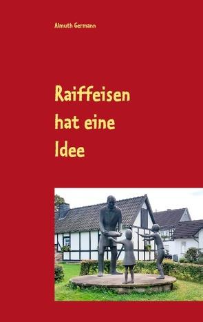 Raiffeisen hat eine Idee von Germann,  Almuth