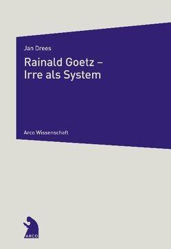 Rainald Goetz – Irre als System von Drees,  Jan