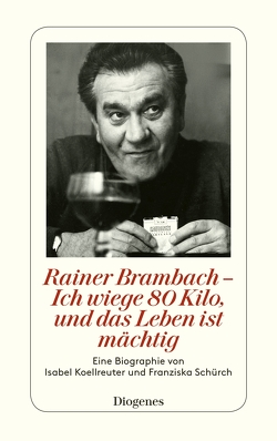 Rainer Brambach – Ich wiege 80 Kilo, und das Leben ist mächtig von Koellreuter,  Isabel, Schürch,  Franziska