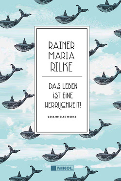 Rainer Maria Rilke: Das Leben ist eine Herrlichkeit! von Rilke,  Rainer Maria