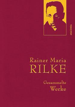 Rainer Maria Rilke – Gesammelte Werke von Rilke,  Rainer Maria