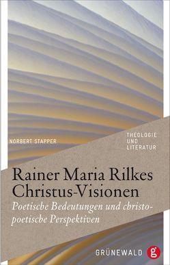 Rainer Maria Rilkes Christus-Visionen von Stapper,  Norbert