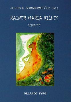 Rainer Maria Rilkes Gedichte von Rilke,  Rainer Maria, Sommermeyer,  Joerg K., Syrg,  Orlando