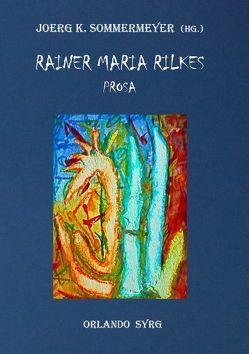 Rainer Maria Rilkes Prosa von Rilke,  Rainer Maria, Sommermeyer,  Joerg K., Syrg,  Orlando