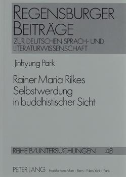 Rainer Maria Rilkes Selbstwerdung in buddhistischer Sicht von Park,  Jinhyung