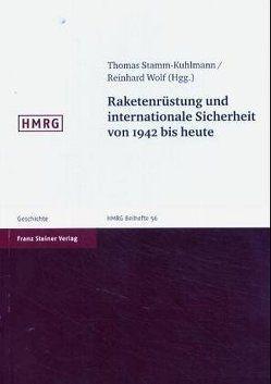 Raketenrüstung und internationale Sicherheit von 1942 bis heute von Stamm-Kuhlmann,  Thomas, Wolf,  Reinhard