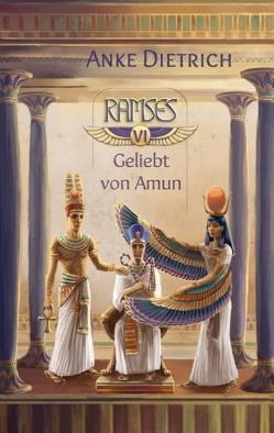 Ramses – Geliebt von Amun – von Dietrich,  Anke