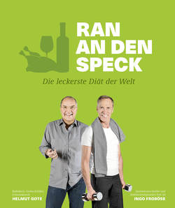 Ran an den Speck – Die leckerste Diät der Welt von Arras,  Klaus, Briol,  Katja, Froboese,  Ingo, Gote,  Helmut, Schwertner,  Justyna