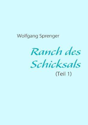 Ranch des Schicksals von Sprenger,  Wolfgang
