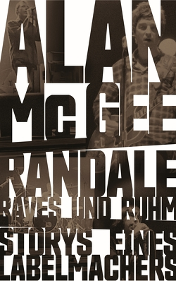 Randale, Raves und Ruhm von Kellner,  Michael, McGee,  Allan