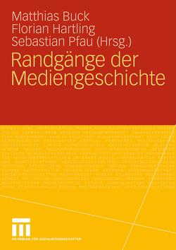 Randgänge der Mediengeschichte von Buck,  Matthias, Hartling,  Florian, Pfau,  Sebastian