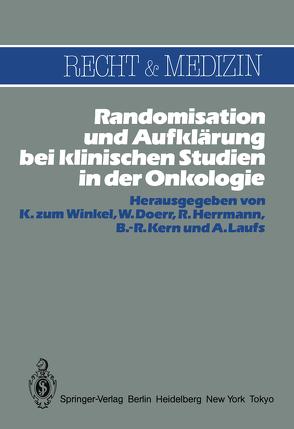 Randomisation und Aufklärung bei klinischen Studien in der Onkologie von Doerr,  W., Herrmann,  R., Kern,  B.-R., Laufs,  A., Zum Winkel,  K.