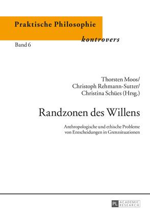 Randzonen des Willens von Moos,  Thorsten, Rehmann-Sutter,  Christoph, Schües,  Christina