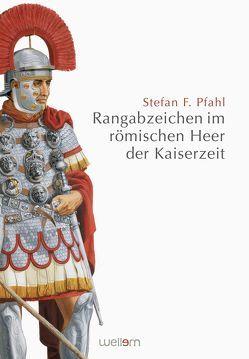 Rangabzeichen im römischen Heer der Kaiserzeit von Pfahl,  Stefan F.