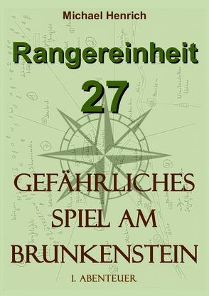 Rangereinheit 27 / Rangereinheit 27 – Gefährliches Spiel am Brunkenstein (1. Abenteuer) von Henrich,  Michael