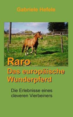 Raro, das europäische Wunderpferd von Hefele,  Gabriele