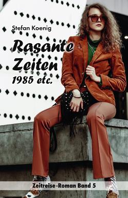 Rasante Zeiten – 1985 etc. von Koenig,  Stefan