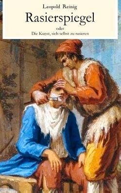 Rasierspiegel oder Die Kunst, sich selbst zu rasieren von Reinig,  Leopold