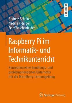 Raspberry Pi im Informatik- und Technikunterricht von Ridinger,  Nadine, Schnirch,  Andreas, Weschenfelder,  Felix