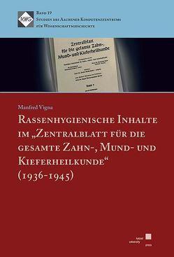 """Rassenhygienische Inhalte im """"Zentralblatt für die gesamte Zahn-, Mund- und Kieferheilkunde"""" (1936-1945) von Vigna,  Manfred"""