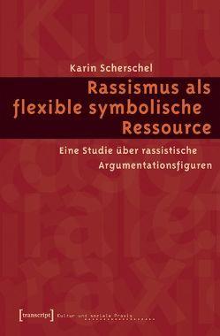 Rassismus als flexible symbolische Ressource von Scherschel,  Karin