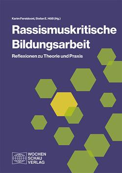 Rassismuskritische Bildungsarbeit von Fereidooni,  Karim, Hößl,  Stefan E.