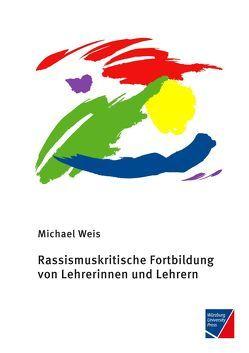 Rassismuskritische Fortbildung von Lehrerinnen und Lehrern von Weis,  Michael