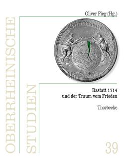 Rastatt 1714 und der Traum vom Frieden von Fieg,  Oliver