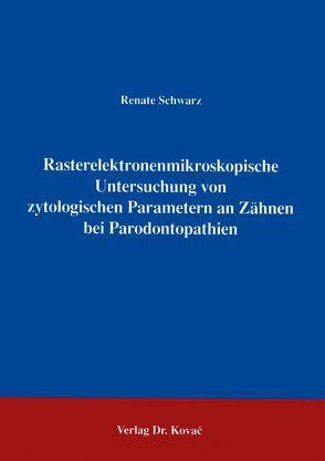 Rasterelektronenmikroskopische Untersuchung von zytologischen Parametern an Zähnen bei Parodontopathien von Schwarz,  Renate